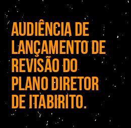 Audiência de Lançamento de Revisão do Plano Diretor de Itabirito